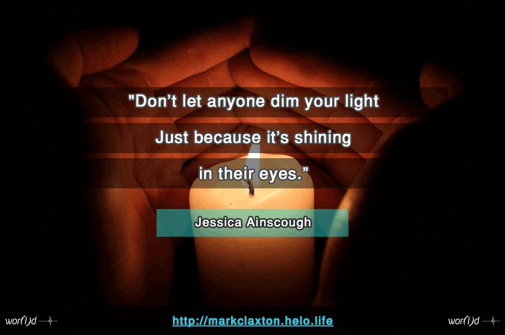 Mark S Claxton On Twitter Dont Let Anyone Dim Your Light Because