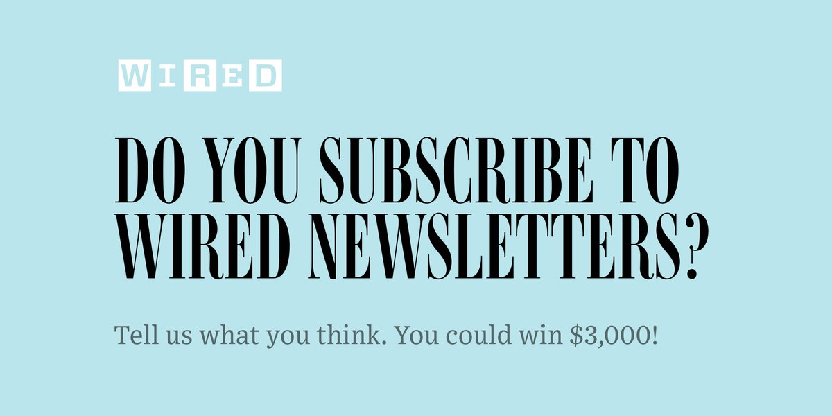 We want to hear from you! if you subscribe to wired newsletters ...