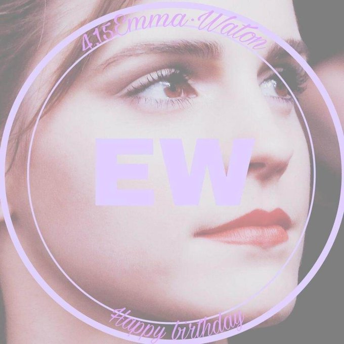 Happy birthday!My beloved:Emma Watson hope you have a wonderful time!