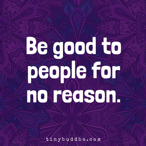 Be good to people for no reason 🙏
