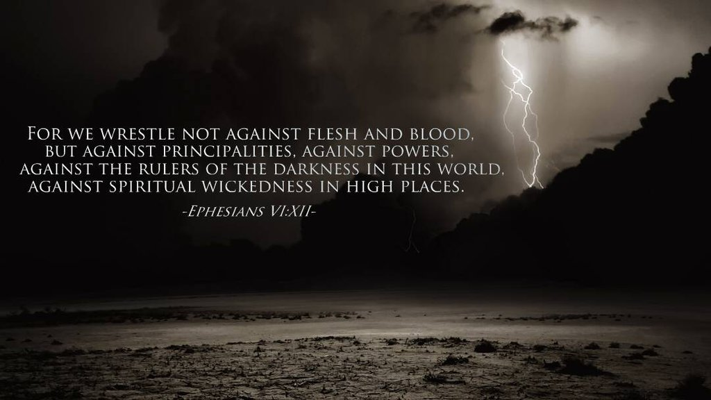 "Kelly Patrick on Twitter: ""You are being tested. Choose wisely Ephesians  6:12 (NKJV) 12 For we do not wrestle against flesh and blood, but against  principalities, against powers, against the rulers of"