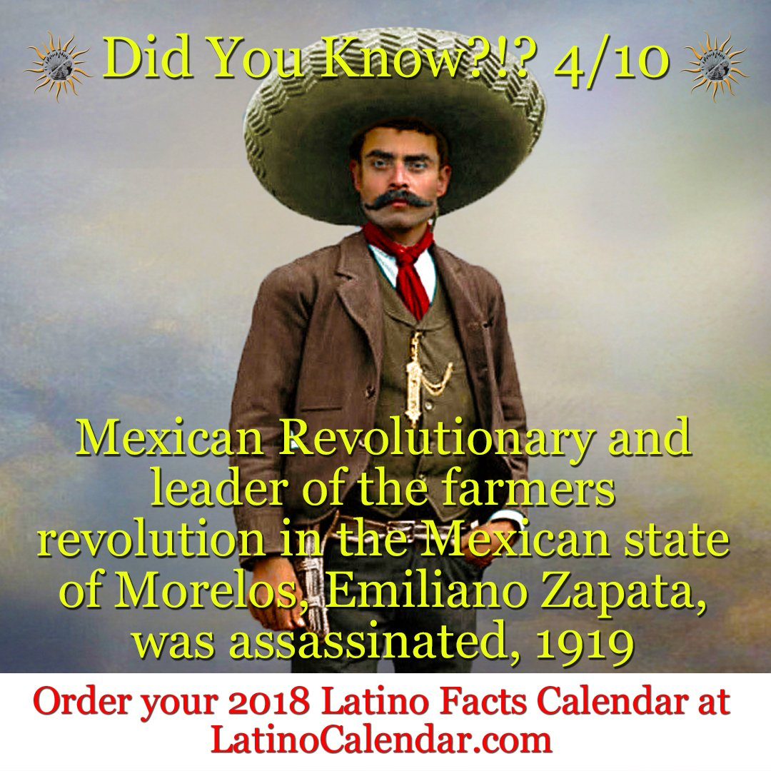 Latino Calendar On Twitter Did You Know 4 10 Mexican Revolutionary And Leader Of The Farmers Revolution In The Mexican State Of Morelos Emiliano Zapata Was Assassinated 1919 Latinocalendar Latino Latina Chicano