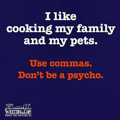 """""""Use commas. Don't be a psycho.""""  Here's how: bit.ly/1smpBAL  👈🏻👩🏻💻    #grammar"""