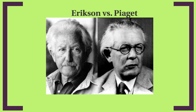 j piaget vs e erikson E&c education and culture 8 susan j mayer despite this significant distinction between piaget's project and the work of dewey and vygotsky, one must bear in mind the profound assumptions the.