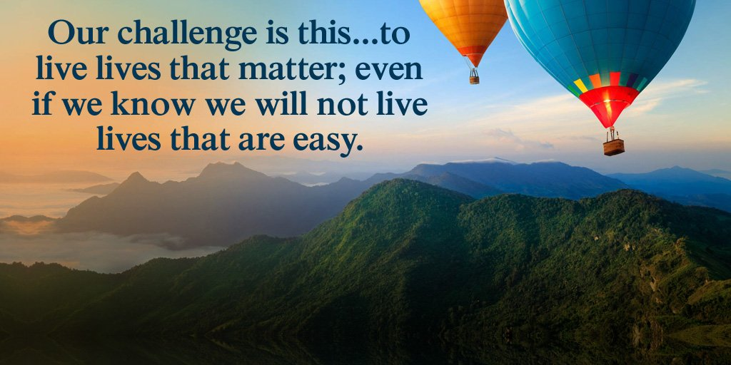 Our challenge is this...to live lives that matter; even if we know we will not live lives that are easy. #quote <br>http://pic.twitter.com/1wHshjB5Pf