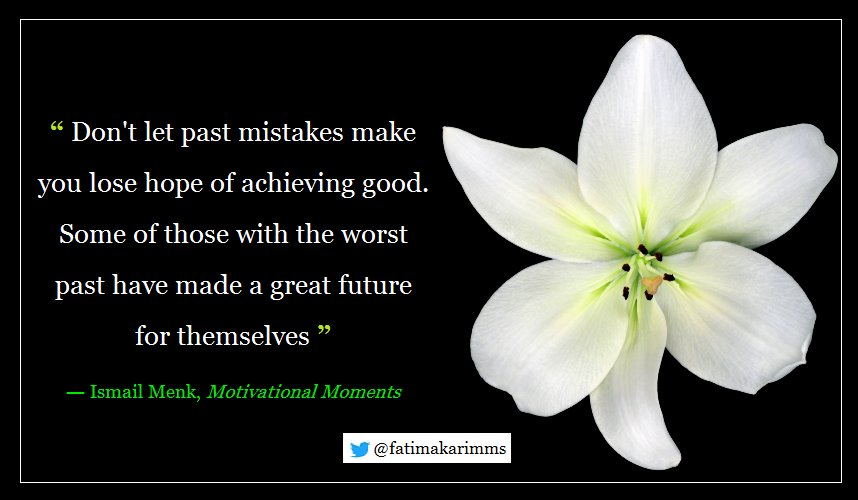 """ Don&#39;t let past mistakes make you lose hope of achieving good. Some of those with the worst past have made a great future for themselves."" ― Ismail Menk, Motivational Moments #quote #FridayFeeling #inspiration #Motivation<br>http://pic.twitter.com/YIAazZI6KN"