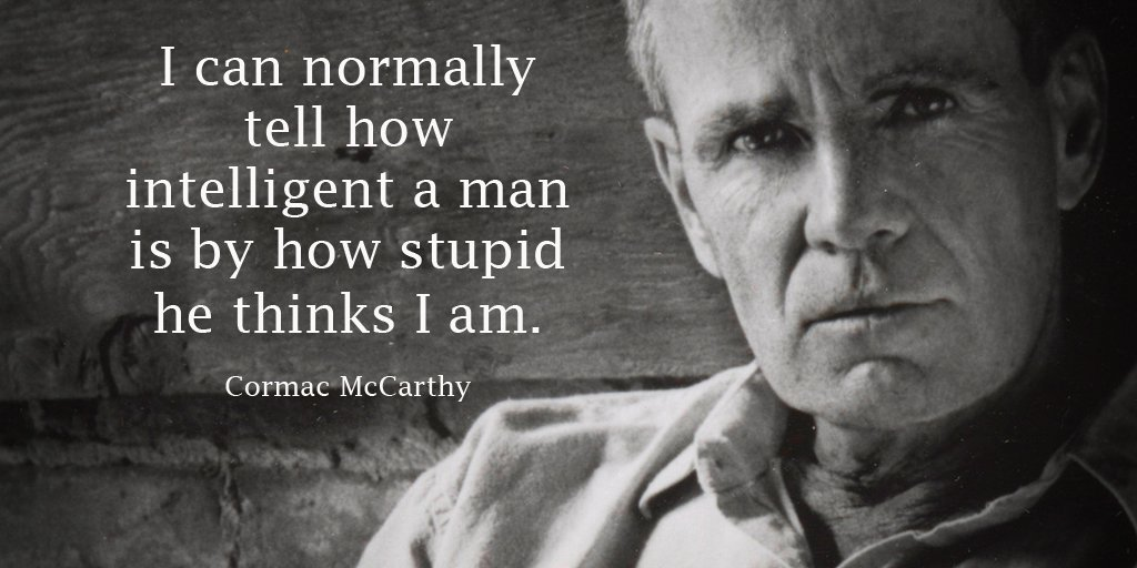 I can normally tell how intelligent a man is by how stupid he thinks I am. - Cormac McCarthy #mindfulness #inspiration<br>http://pic.twitter.com/YT0ULY0DWh
