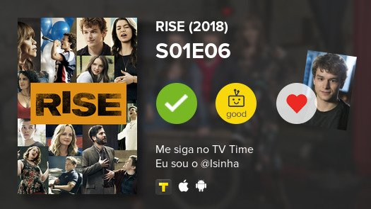 I've just watched episode S01E06 of Rise...