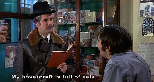 Monty python my hovercraft is full of eels