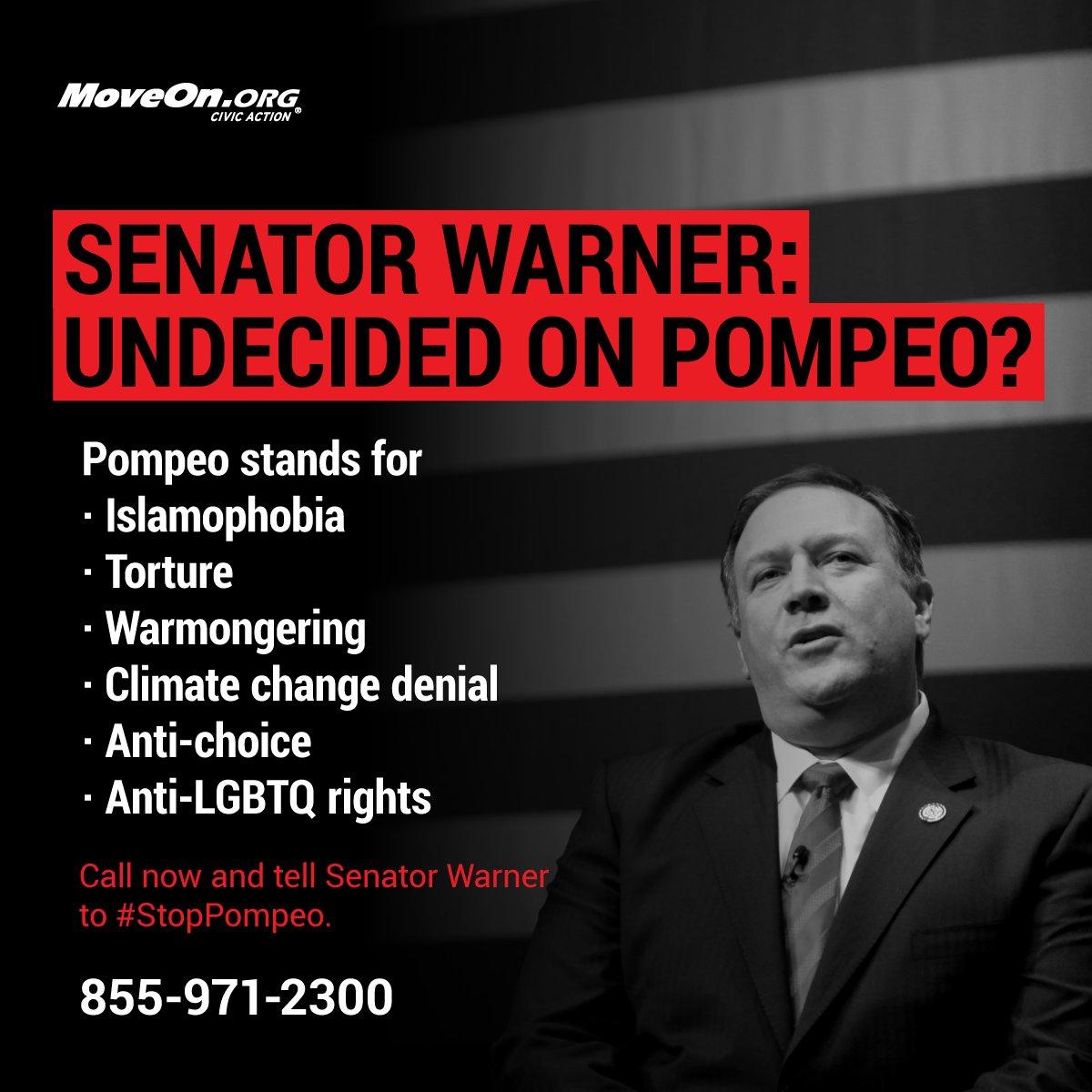 #StopPompeo. @MarkWarner the American people demand better than @realDonaldTrump's #SecOfState nominee. NO anti-Muslim bigot,, water boarders = patriots, Islamophobic rhetoric, attacks #LGBTQ, NO abortion access for rape victims... as chief U.S. diplomat.