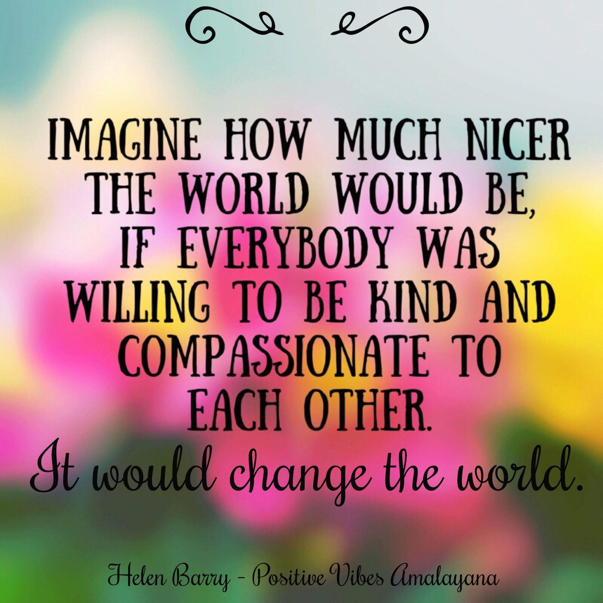 #Image How Much Nicer The #World Would Be, If Everybody Was Willing To Be #Kind And #Compassionate To Each Other. It Would #Change The World. - Helen Barry #ThinkBIGSundayWithMarsha<br>http://pic.twitter.com/tw7pwbHbFZ