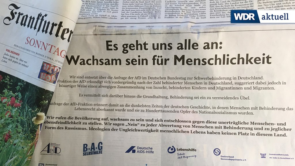 Mir dieser Zeitungsanzeige protestieren heute 18 Sozialverbände gegen eine AfD-Anfrage im Bundestag. Die Partei wollte wissen, wie sich die Zahl der Menschen mit Behinderung entwickelt hat und welche Migrationshintergrund haben. Kritiker fühlen sich an die Nazizeit erinnert.