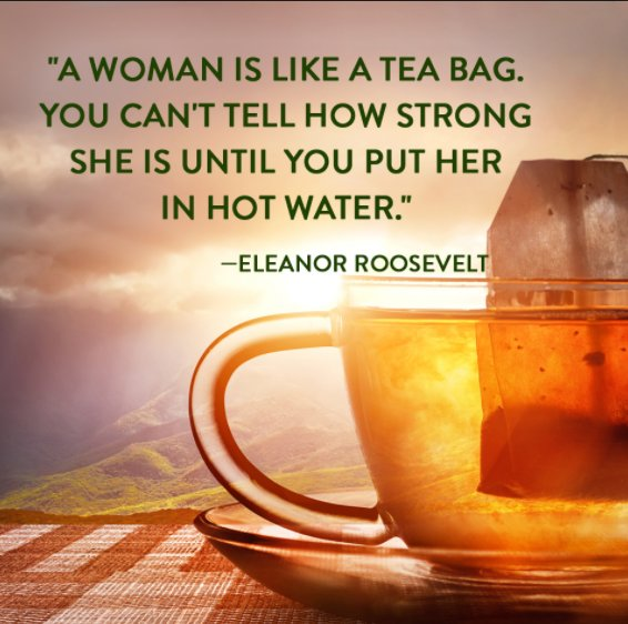 &quot;A woman is like a tea bag - you can&#39;t tell how strong she is until you put her in hot water&quot;. #quote Eleanor Roosevelt.  #MondayMotivation #MondayMorning #MotivationalMonday<br>http://pic.twitter.com/8ZovzfMmJK