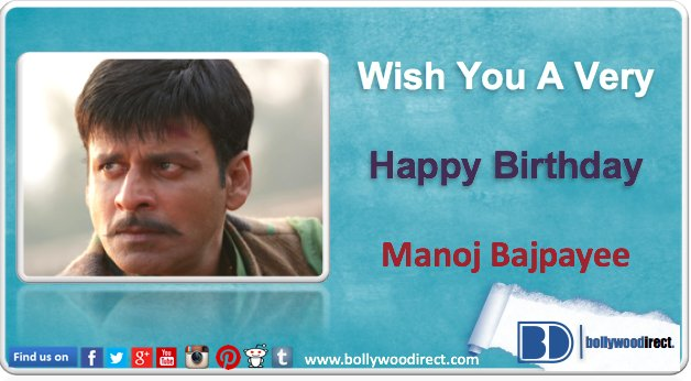 Happy Birthday, Manoj Bajpayee. Tell us which are your favorite films of Manoj.