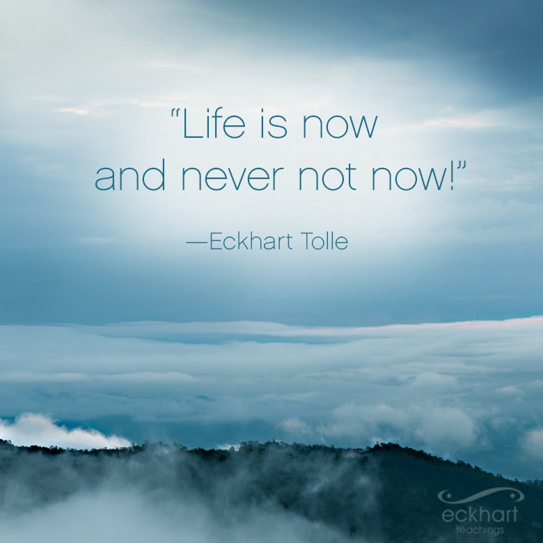 Eckhart Tolle On Twitter Life Is Now And Never Not Now