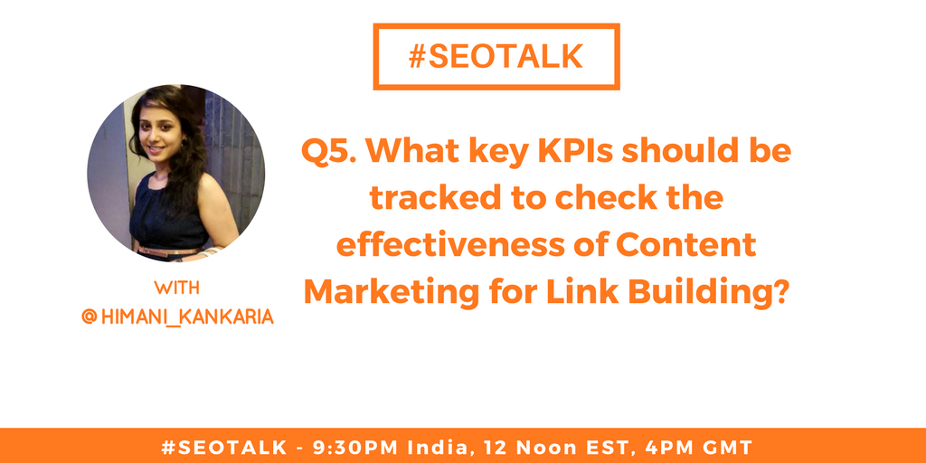 Q5. What key KPIs should be tracked to check the effectiveness of #ContentMarketing for #LinkBuilding? @himani_kankaria   #SEOTalk <br>http://pic.twitter.com/SheSNnLPTN