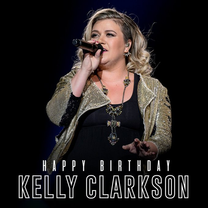 Happy Birthday to the amazing Kelly Clarkson!