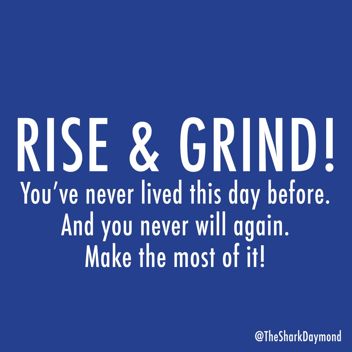 Make the most of today. #RiseAndGrind