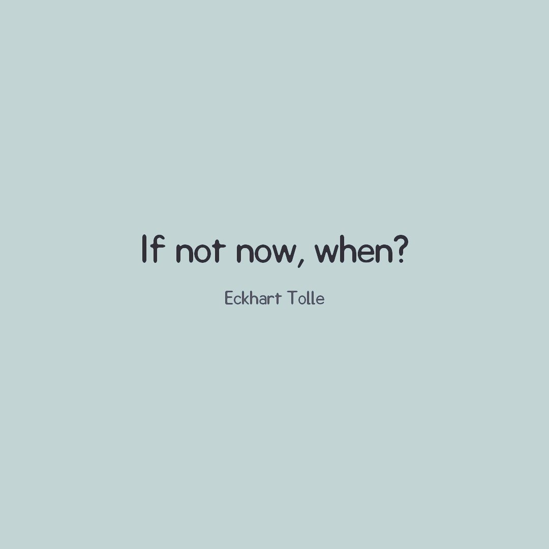 If not now, when?  -Eckhart Tolle #QuoteOfTheDay #Quote #Quotes<br>http://pic.twitter.com/cFMaQl1NiE