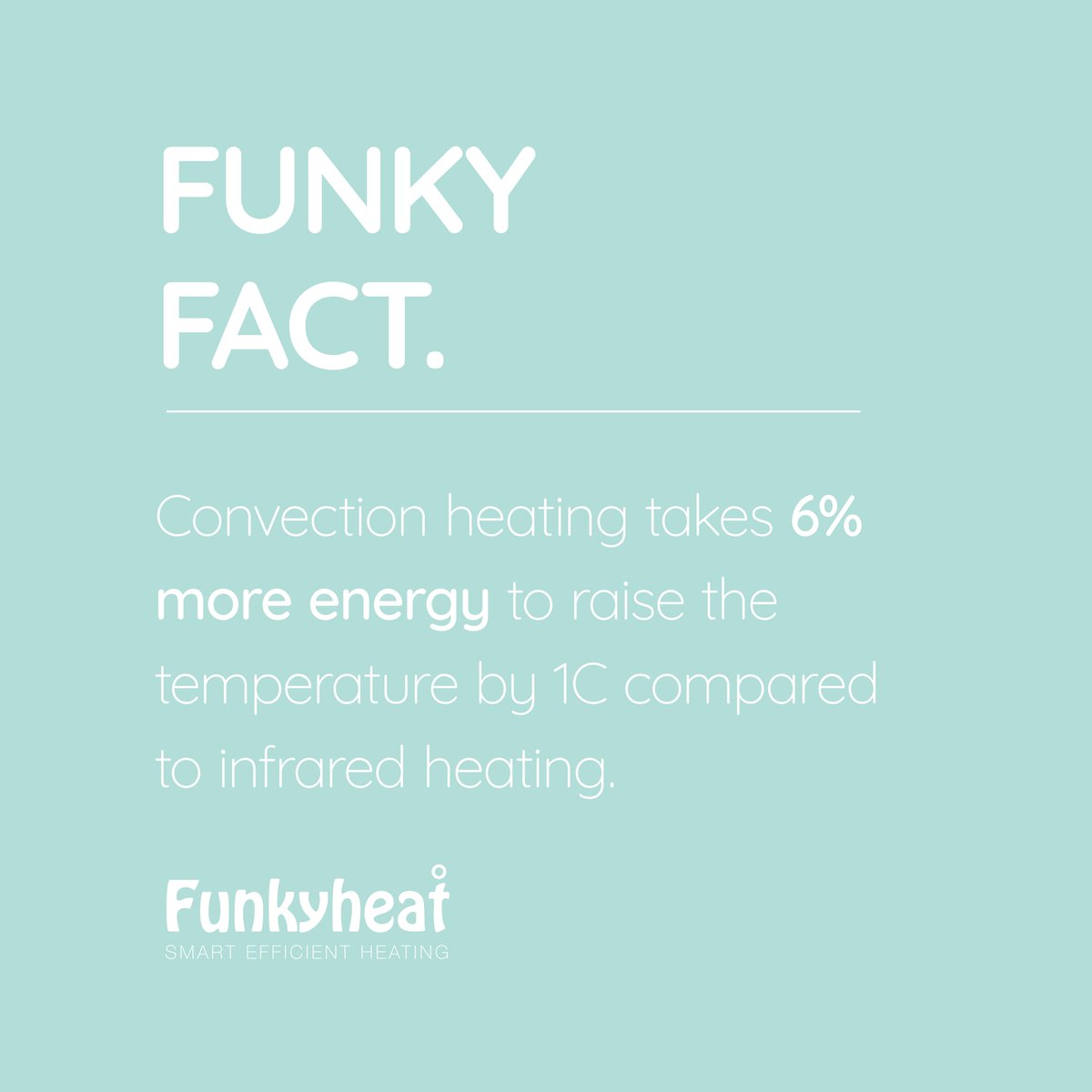 Did you know convectional based heating systems take 6% more energy to raise the temperature by 1C° compared to infrared heating systems? #FunkyFacts