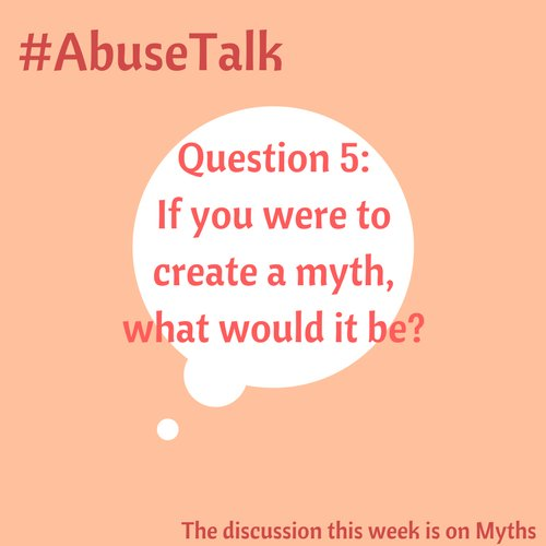 Q5. Probably the complete reverse of the evening but hypothetically speaking- If you were to create a #myth, what would it be and why?   Don't forget to tweet and join in the conversation at #AbuseTalk<br>http://pic.twitter.com/EfEJtp9Tab