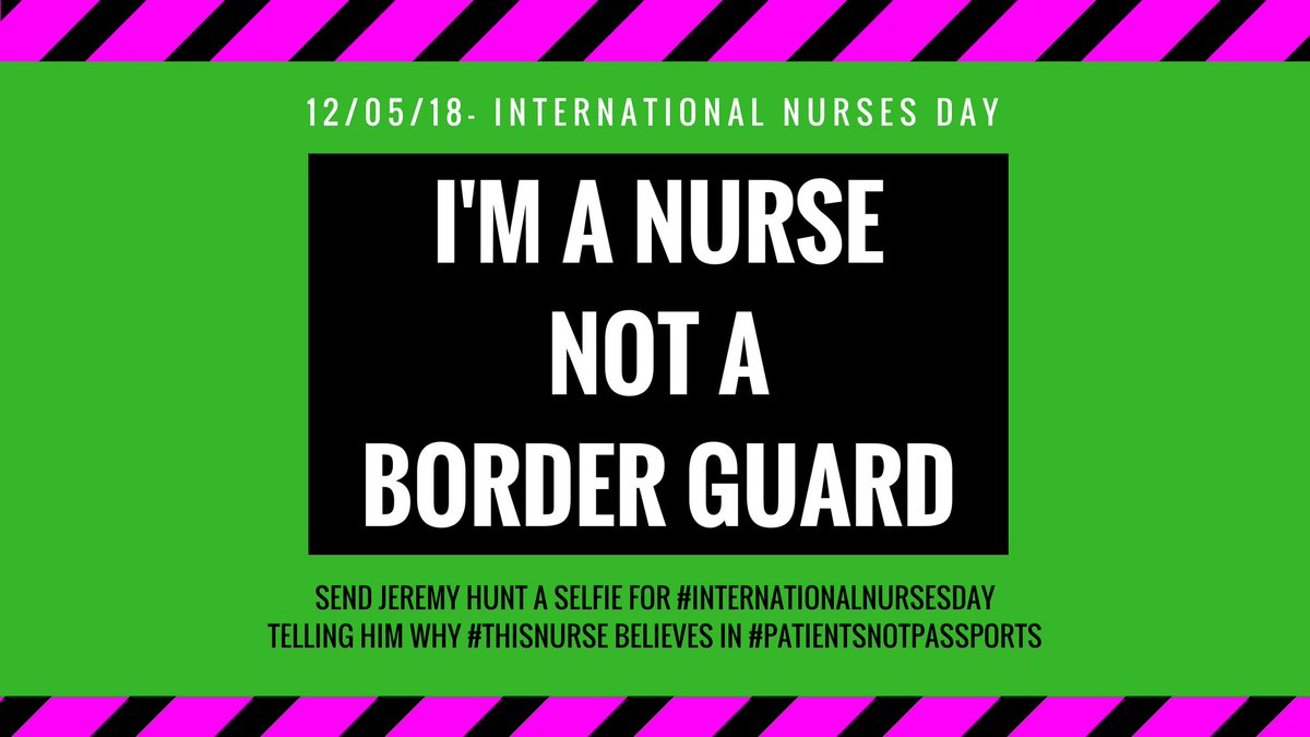 """Are you a nurse? Join us this Sat 12th May for #InternationalNursesDay - supporting the @ICNurses 2018 theme: """"Nurses A Voice to Lead–Health is a Human right"""" by tweeting selfies to tell @Jeremy_Hunt that health workers want to treat #PatientsNotPassports! docsnotcops.co.uk/nursenotaborde…"""