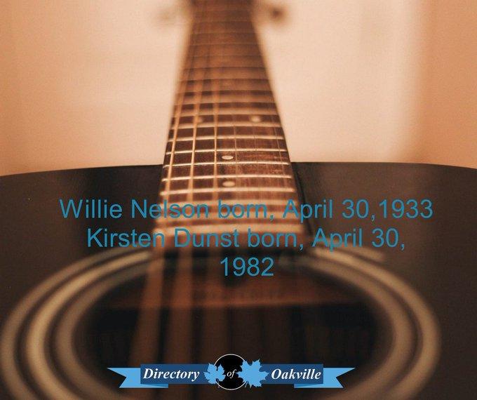 HAPPY BIRTHDAY! Willie Nelson born, April 30,1933 Kirsten Dunst born, April 30, 1982