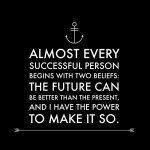 Almost every successful person begins with two beliefs: - The future can be better than the present. - I have the power to make it so.  #believe #goals #success #FutureOfWork