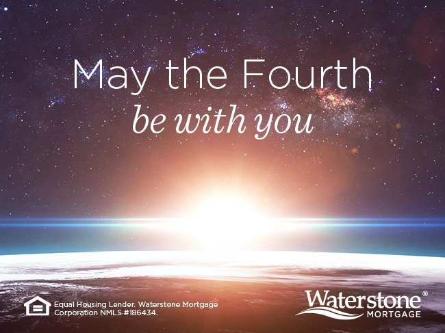 Waterstone Mortgage On Twitter May The Fourth Be With You For All