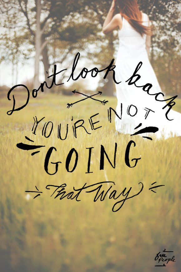 Quote Soup On Twitter Dont Look Back Youre Not Going That Way