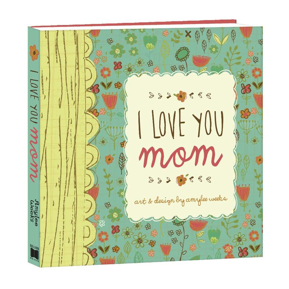 Your mother loves you! How do you thank her? In I Love You Mom, artist & designer Amylee Weeks celebrates motherhood. Available where books are sold & rsvp.com. Copyright © Sellers Publishing, Inc.  #AmyleeWeeks #books #mom #IloveYouMom #MothersDay