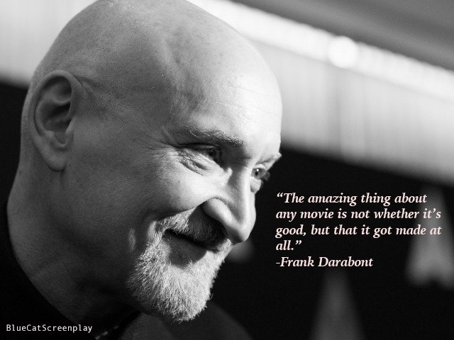 """""""The amazing thing about any movie is not whether it's good, but that it got made at all."""" #FrankDarabont #screenwriting #filmmaking #MotivationalMonday http://bit.ly/11bTMlUpic.twitter.com/syeL2auZ4L"""