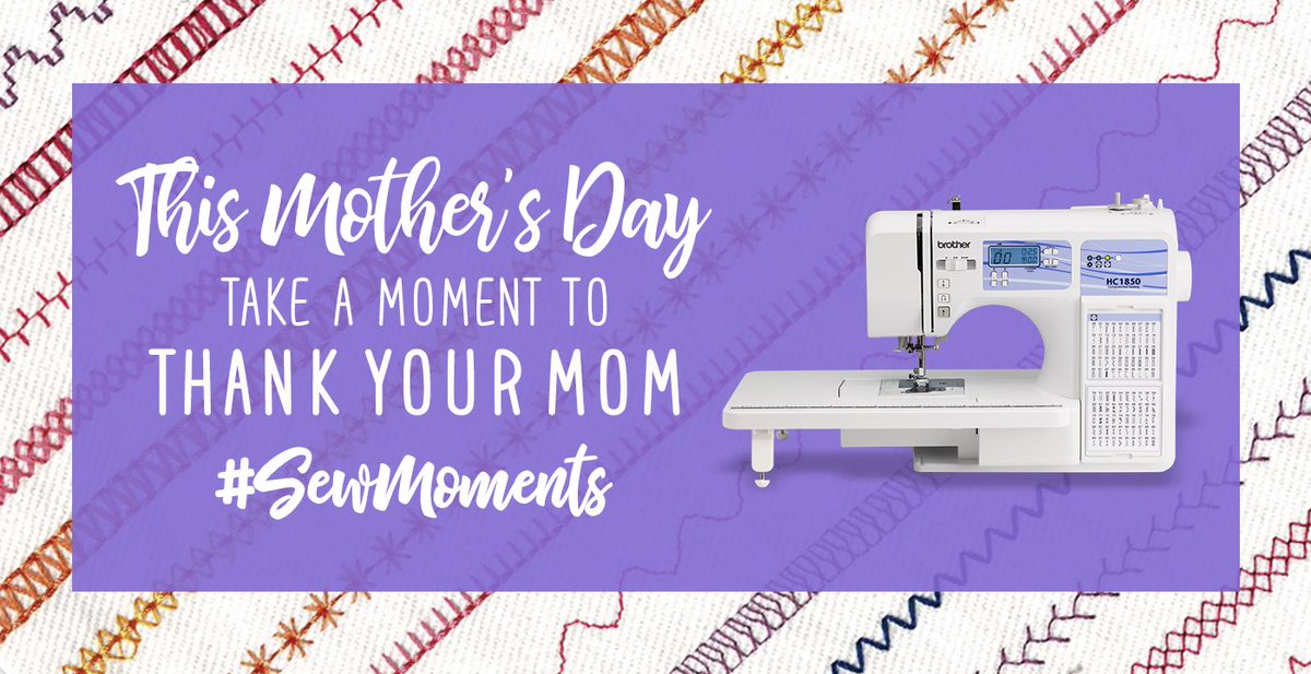Brother Sews On Twitter Wish Mom A Happy Mother's Day With A Unique Brother Hc1850 Sewing And Quilting And Embroidery Machine
