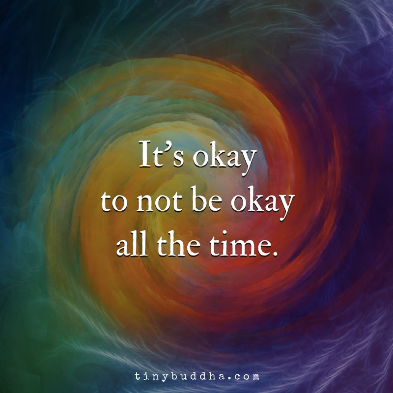 It's okay to not be okay all the time.