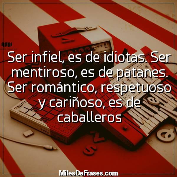 Frases En Imágenes Twitterissä Ser Infiel Es De Idiotas