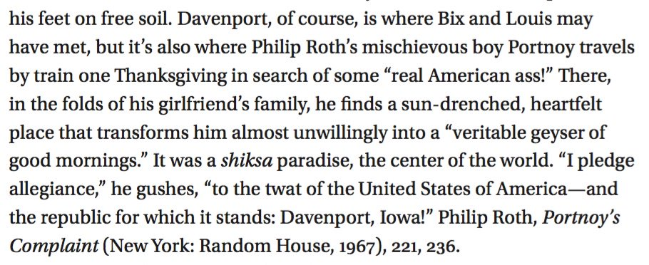 Philip Roth was tucked away in an endnote in my book about the jazz legend Bix Beiderbecke for having declared Bix&#39;s hometown (and mine) &quot;the twat of the United States of America.&quot; <br>http://pic.twitter.com/Pzp0Mwdt04