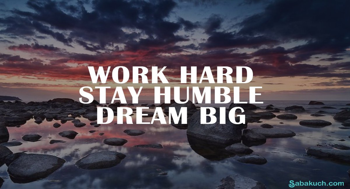 Sabakuch On Twitter Work Hard Stay Humble Dream Big Httpst