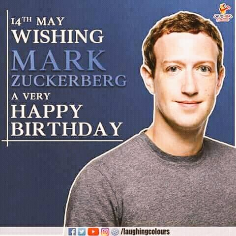 14th may wishing mark zuckerberg.   A very happy birthday. .