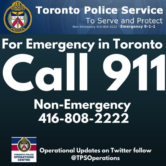 For emergency in Toronto call 911. Non-Emergency call 416-808-2222.  Anonymous Crime Stoppers tips to prevent or solve a crime call toll free  1-800-222-8477 ...