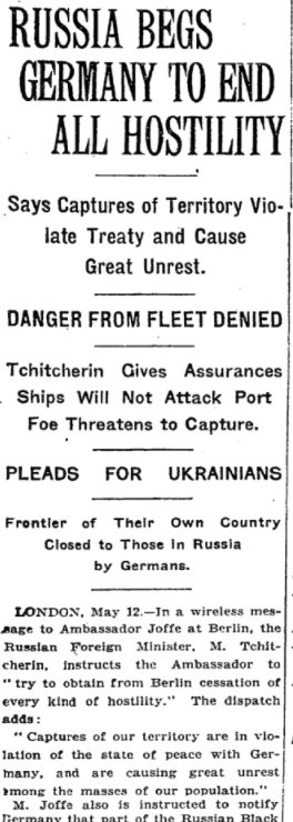May 13, 1918 - New York Times: Soviet Russia begs Germany to end all hostilities along the former Eastern Front and territories surrendered under the Brest-Litovsk Treaty #100yearsago