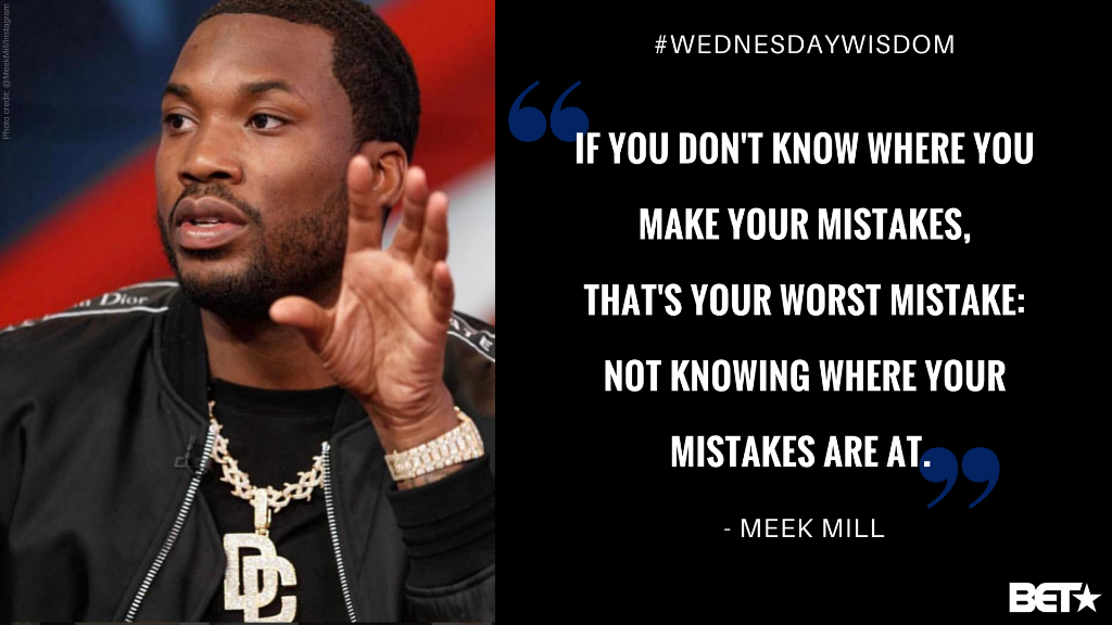You must learn how to identify your mistakes. #WednesdayWisdom from @MeekMill ✊�� https://t.co/gpoQrNxvmp