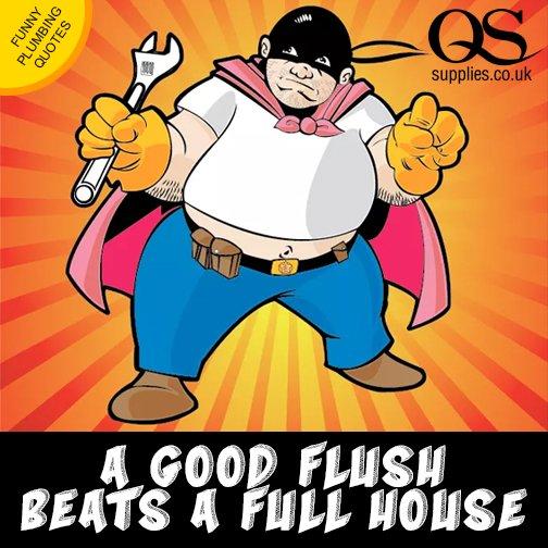 Qs Supplies On Twitter A Good Flush Beats A Full House Plumber Plumbing Funnyplumbingquotes