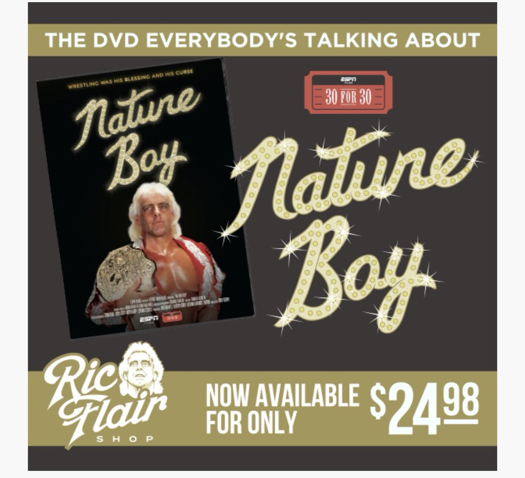 RicFlairShop.com Is Stocked With My ESPN 30 For 30 Documentary. Get Yours Today And Experience The Life Of The Nature Boy! Flair10 Discount Ends Tonight At Midnight! Take Advantage Of The Discount Code While It Lasts! WOOOOO!