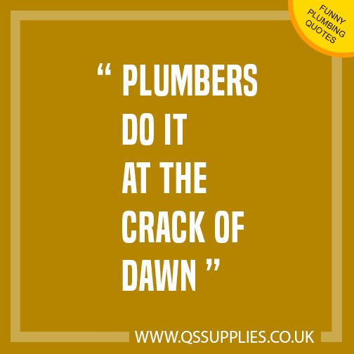 Qs Supplies On Twitter Plumbers Do It At The Crack Of Dawn Plumber Plumbing Funnyplumbingquotes