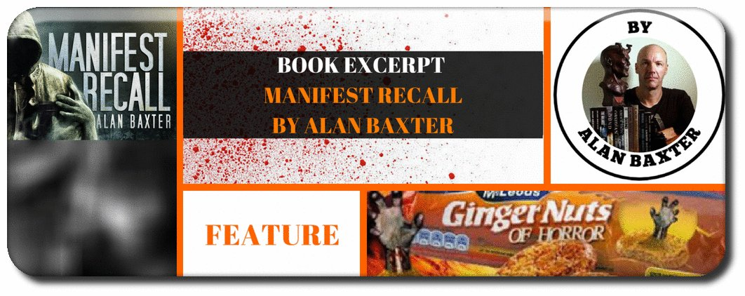 Today we have an excerpt from @AlanBaxter&#39;s new novel Manifest Recall published by @GreyMatterPress  http:// gingernutsofhorror.com/features/book- excerpt-manifest-recall-by-alan-baxter &nbsp; …   #horror  #books #RETWEEET #reviews #author #GNOH  #AmReading #AmWriting #BookBloggers #BookReviews #BookBlogger #BookLover #PromoteHorror  #GuestPost <br>http://pic.twitter.com/qHjvk4wVfH