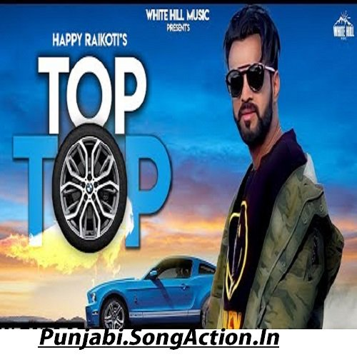 Happy Raikoti-TOP TOP Full Video Song With Lyrics | Mp3 Download