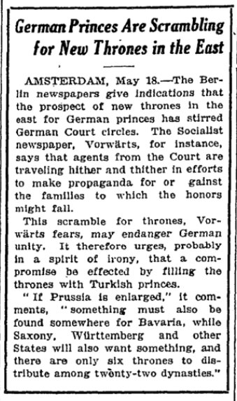 May 19, 1918 - New York Times: German prices are scrambling to claim thrones in territories won from Russia under the Brest-Litovsk Treaty #100yearsago
