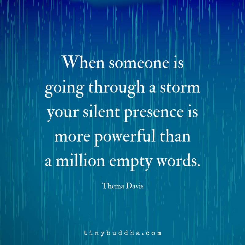 'When someone is going through a storm your silent presence is worth more than a million empty words.' ~Thema Davis https://t.co/z0S7LInqAJ