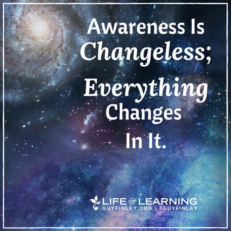 "Guy Finley on Twitter: """"Awareness is Changeless; Everything ..."