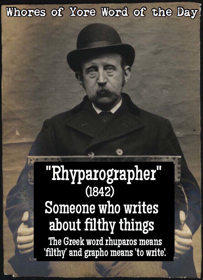 "RT @WhoresofYore: Word of the Day: ""Rhyparographer..."